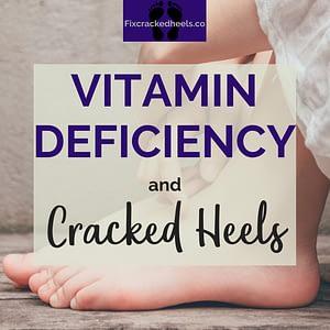 Vitamin deficiency and cracked heels