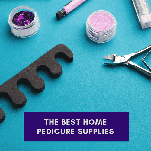 the best home pedicure supplies