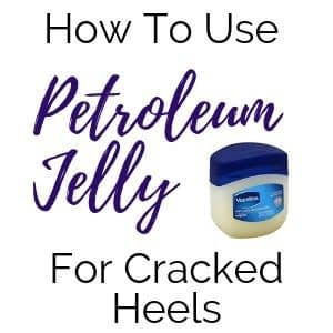 Learn how to use petroleum jelly on cracked heels