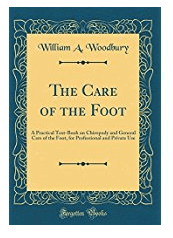 The Care of the Foot: A Practical Text-Book on Chiropody and General Care of the Foot, for Professional and Private Use (Classic Reprint)